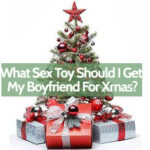 What Sex Toy Should I Get My Boyfriend For Christmas?